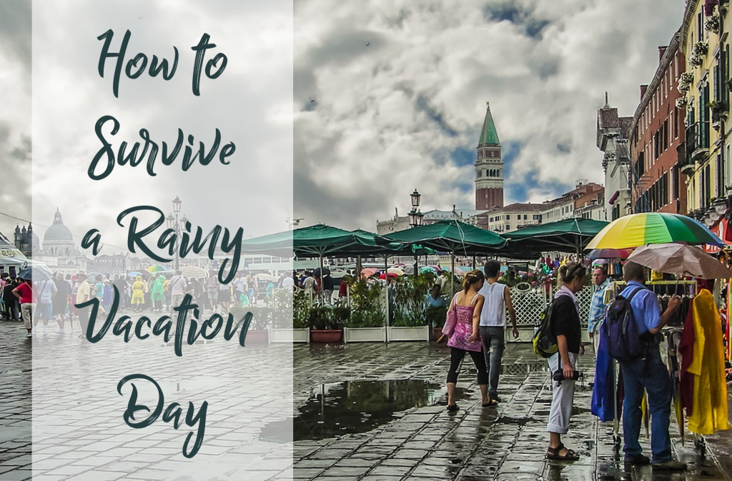 How to Survive a Rainy Vacation