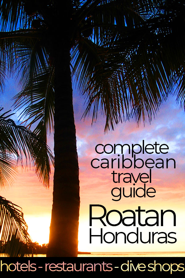 The Ultimate Travel Guide to West End, Roatan, Honduras. Includes locally-owned boutique hotels, the best restaurants for island cuisine and comprehensive dive shop recommendations for West End, Roatan.