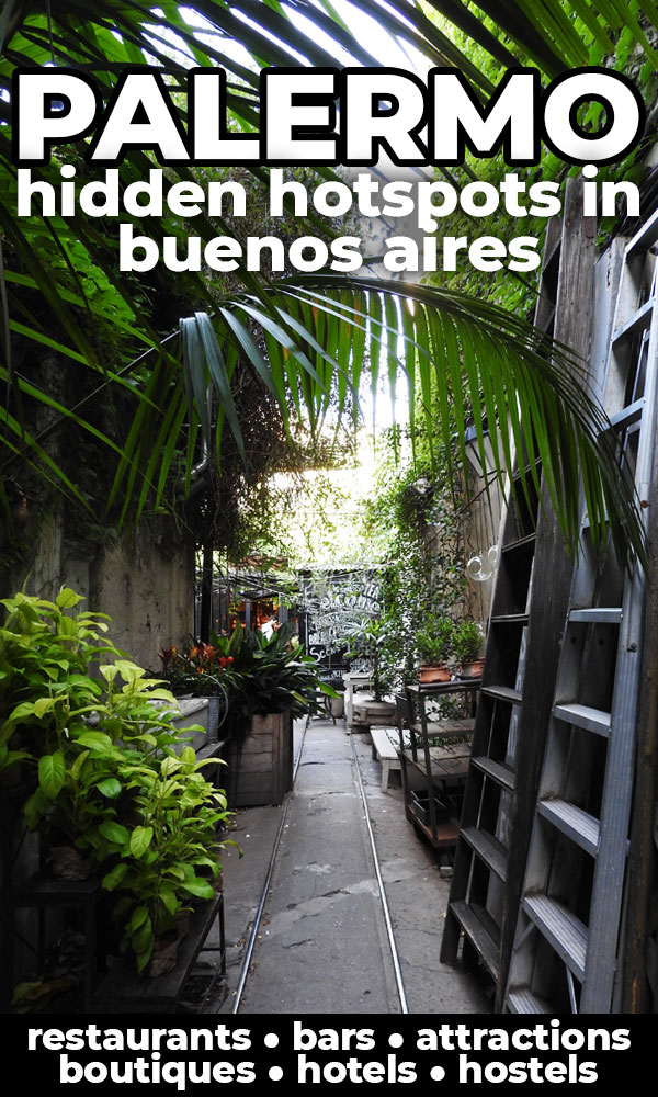 The hidden hotspots in Palermo, Buenos Aires. Includes ecofriendly hotels, intimate boutiques, vegetarian restaurants and all the best things to do in Palermo, Buenos Aires.