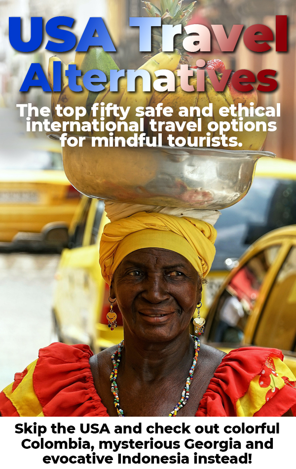 Skip that trip to the USA and travel to one of these fifty safe, ethical international alternatives instead!
