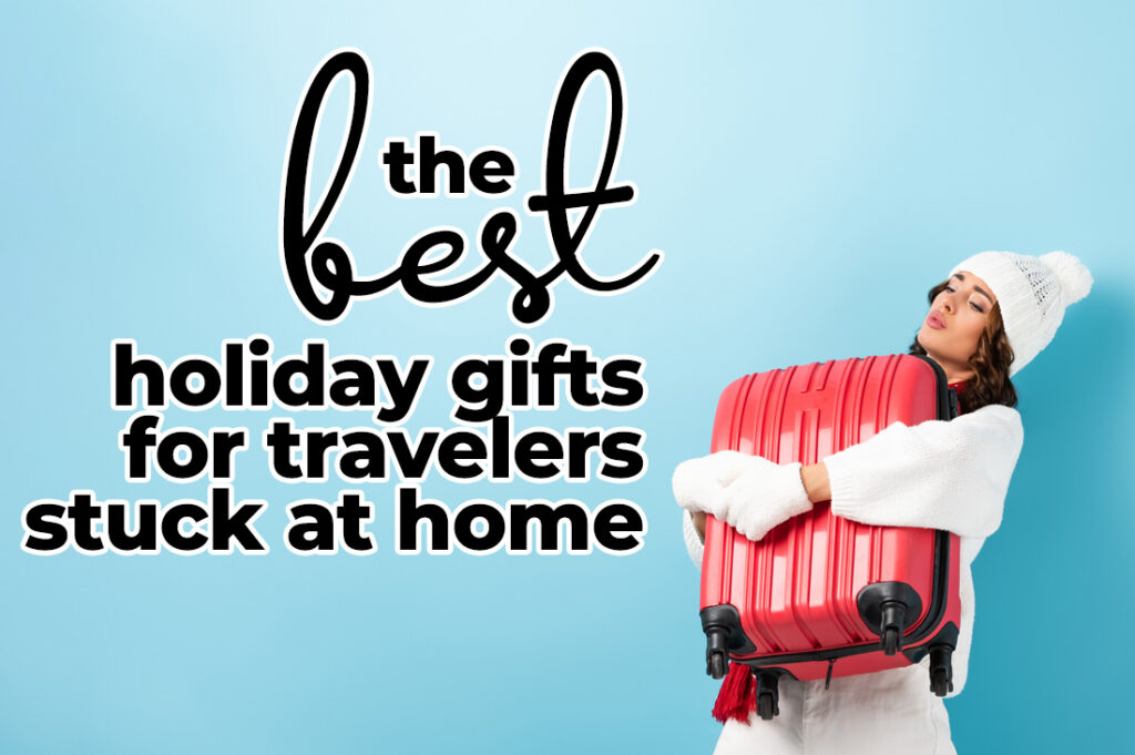 The best Christmas gifts for travelers stuck at home in 2020.