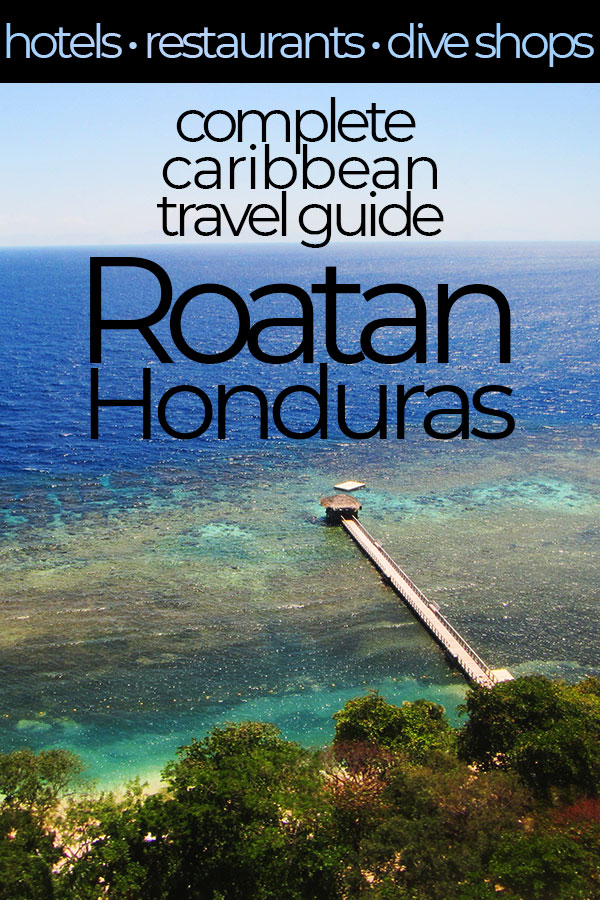 The Ultimate Travel Guide for West End, Roatan, Honduras. Includes the island's best scuba dive shops, restaurants with delicious island cuisine and the most comfortable Roatan hotels.