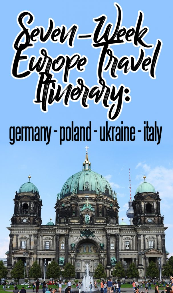 A Seven-Week Europe Travel Itinerary Including Germany, Poland, Ukraine and Italy