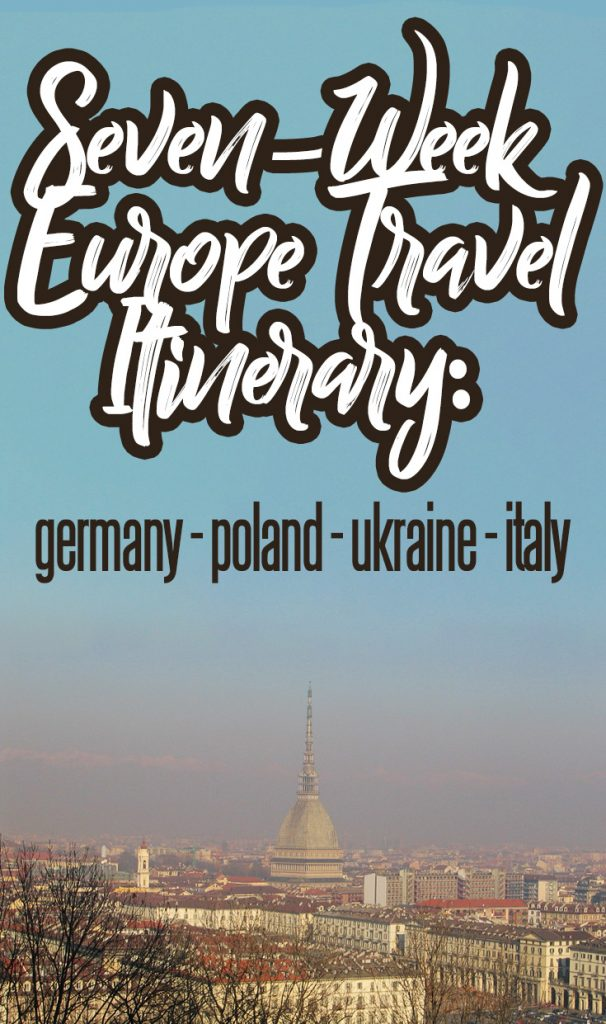 Seven-Week Europe Itinerary Including Berlin, Warsaw, Lviv, Odessa, Kiev, Turin and Milan