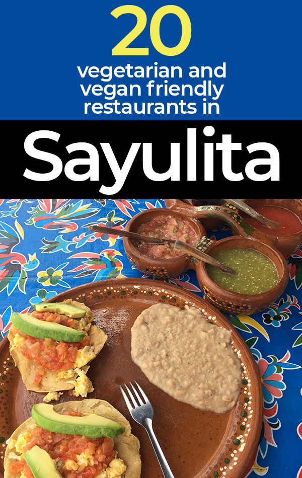 The 20 Best Restaurants in Sayulita with Delicious Vegetarian and Vegan Options - Including Mexican Food, Italian Food, Juice Bars, Smoothie Shops and More!