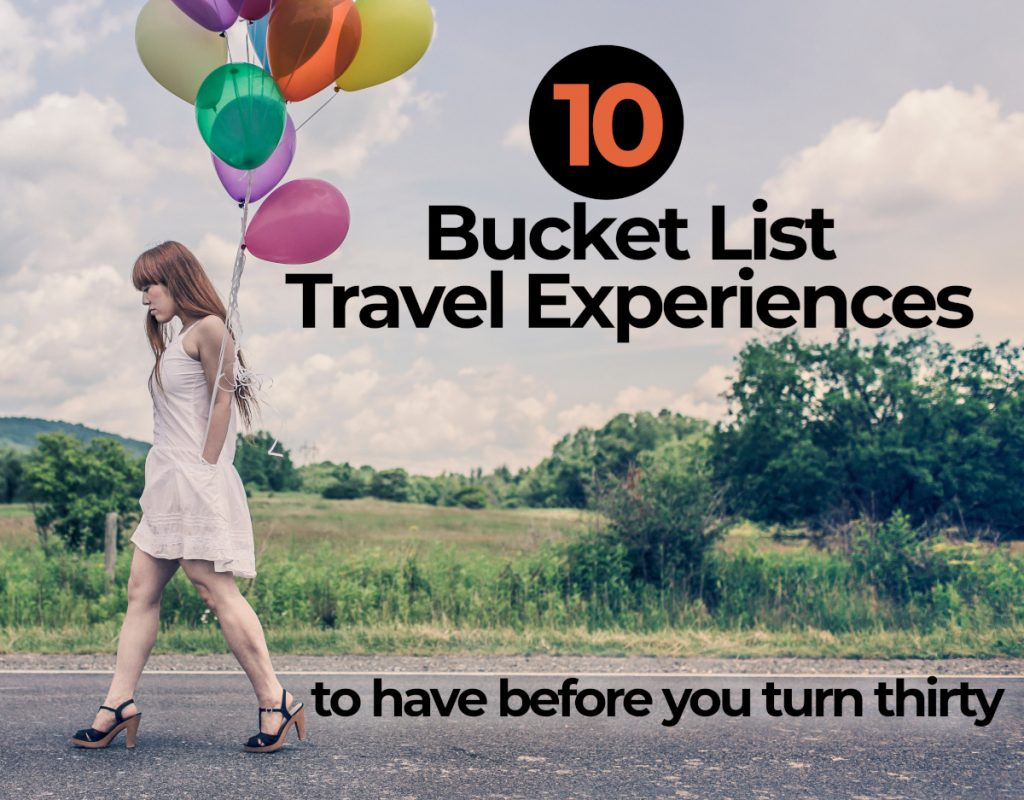 10 Bucket List Travel Experiences to Have Before Turning 30