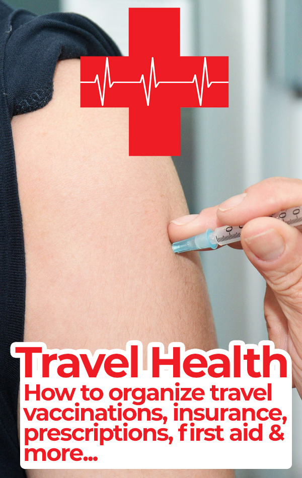 How to make a travel health plan before a big trip. Includes information about travel vaccinations, prescription medications, travel health clinics and more!