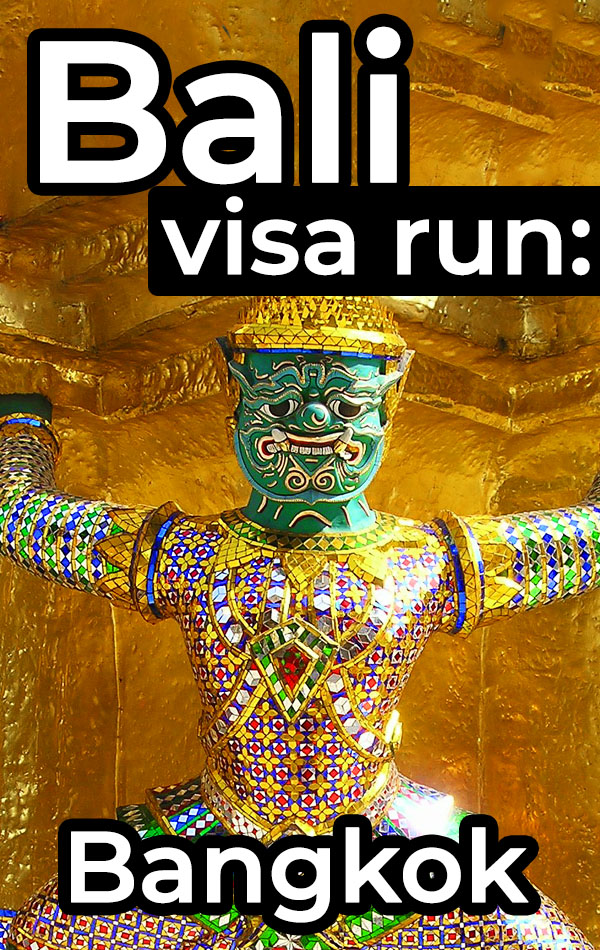 Bali Visa Run to Bangkok. Exactly how to do a visa run from Bali to Bangkok, including flights, airport transportation, accommodation and things to do in Bangkok.