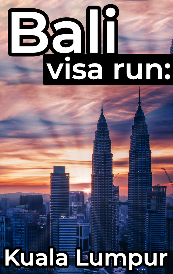 Bali Visa Run to Kuala Lumpur. Exactly how to do a visa run from Bali to Kuala Lumpur, Malaysia, including flights, airport transportation, accommodation and things to do in Kuala Lumpur.
