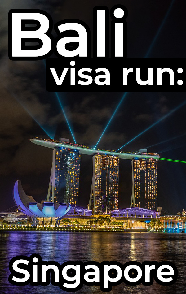 Bali Visa Run to Singapore. Exactly how to do a visa run from Bali to Singapore, including flights, airport transportation, accommodation and things to do in Singapore.