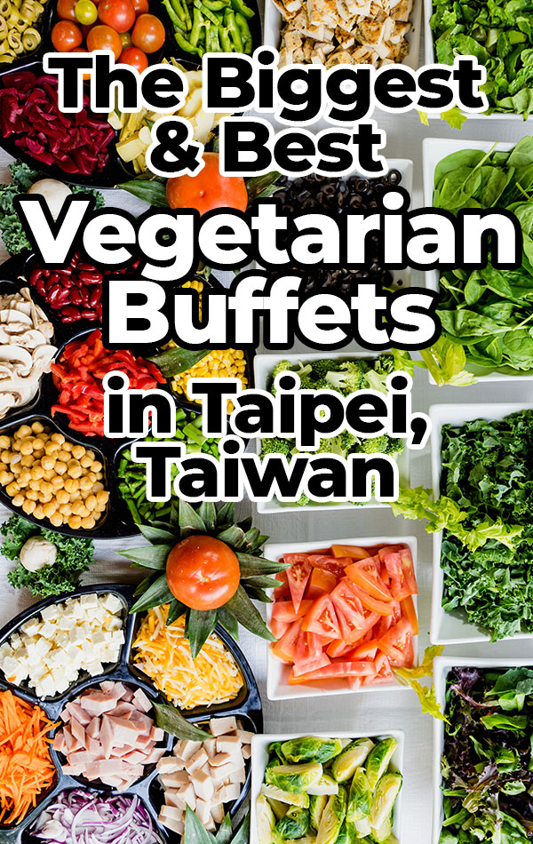 The Biggest and Best Vegetarian Buffets in Taipei, Taiwan - Including Vege Creek Hotpot, Fruitful Food and Evergreen Restaurant