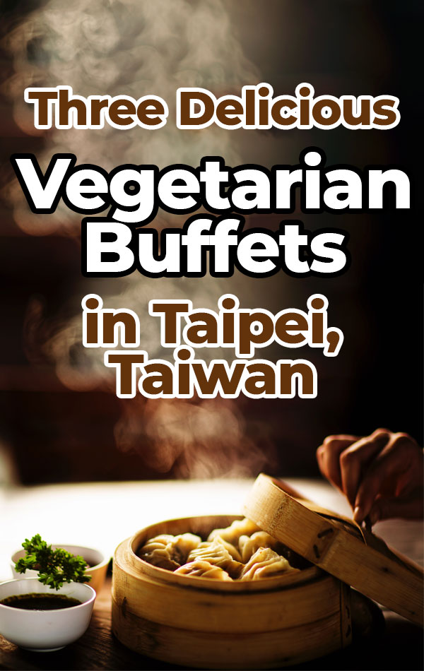 Three Delicious Vegetarian Buffets in Taipei, Taiwan - Evergreen, Fruitful Food and Vege Creek Restaurants serve Taiwanese food, vegetarian and vegan style!