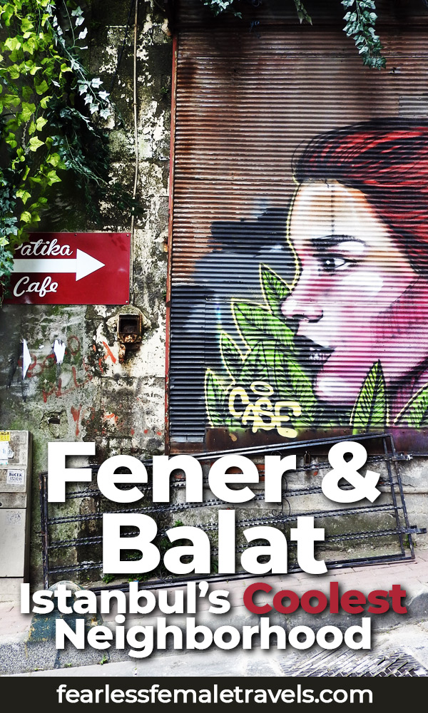 Your complete guide to visiting Fener and Balat, the coolest new neighborhood in Istanbul, Turkey. Where to find street are, cool cafes, local cuisine, colorful houses and historic architecture.